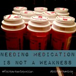 Needing Medication is Not a Weakness