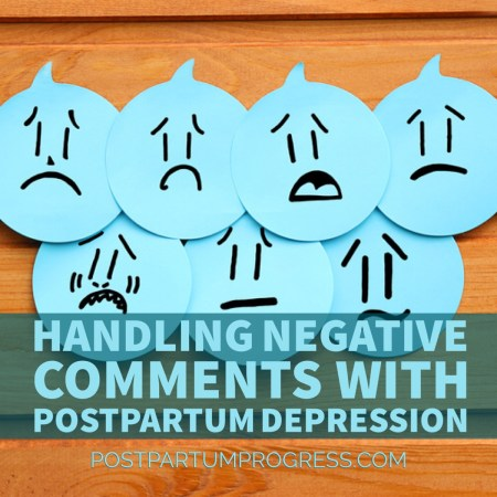 Handling Negative Comments With Postpartum Depression -postpartumprogress.com