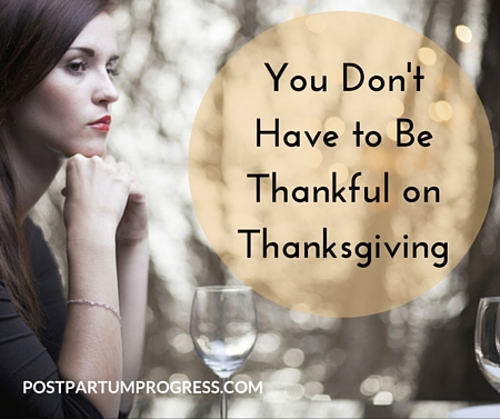 You Don't Have to Be Thankful on Thanksgiving -postpartumprogress.com