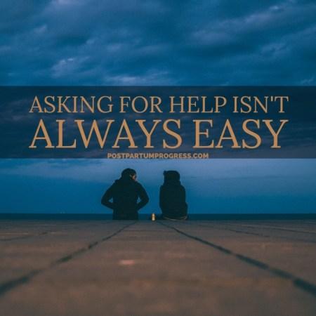 Asking for Help Isn't Always Easy -postpartumprogress.com