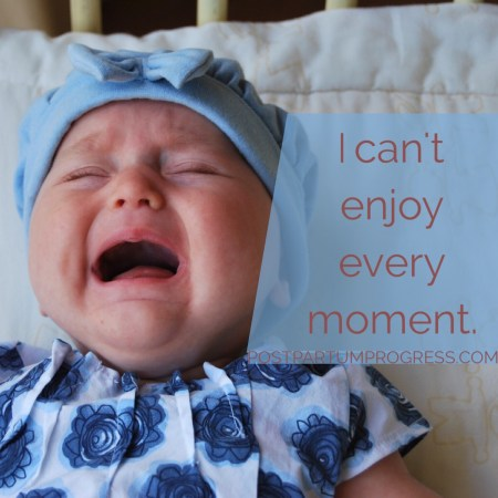 I Can't Enjoy Every Moment -postpartumprogress.com
