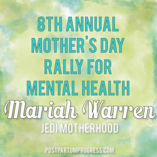 Mariah Warren: Jedi Motherhood | 8th Annual Mother's Day Rally for Mental Health -postpartumprogress.com