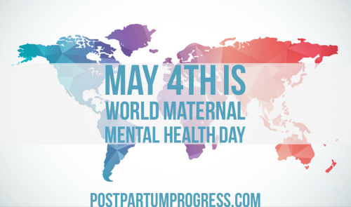 May 4th Is World Maternal Mental Health Day -postpartumprogress.com