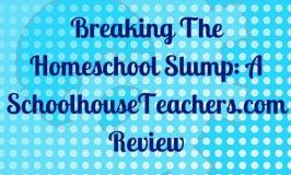 Breaking The Homeschool Slump: A SchoolhouseTeachers.com Review