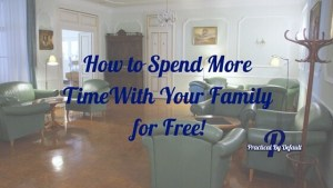 Spend more time with your family for free-Free PDF
