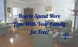 How to Spend More Time With Your Family for Free!