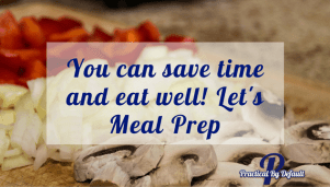 You can save time and eat well! Let's Meal Prep