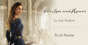 For Love and Honor by Jody Hedlund :: Book Review