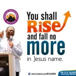 You Shall RISE and Fall NO MORE! – Dr. D.K. Olukoya