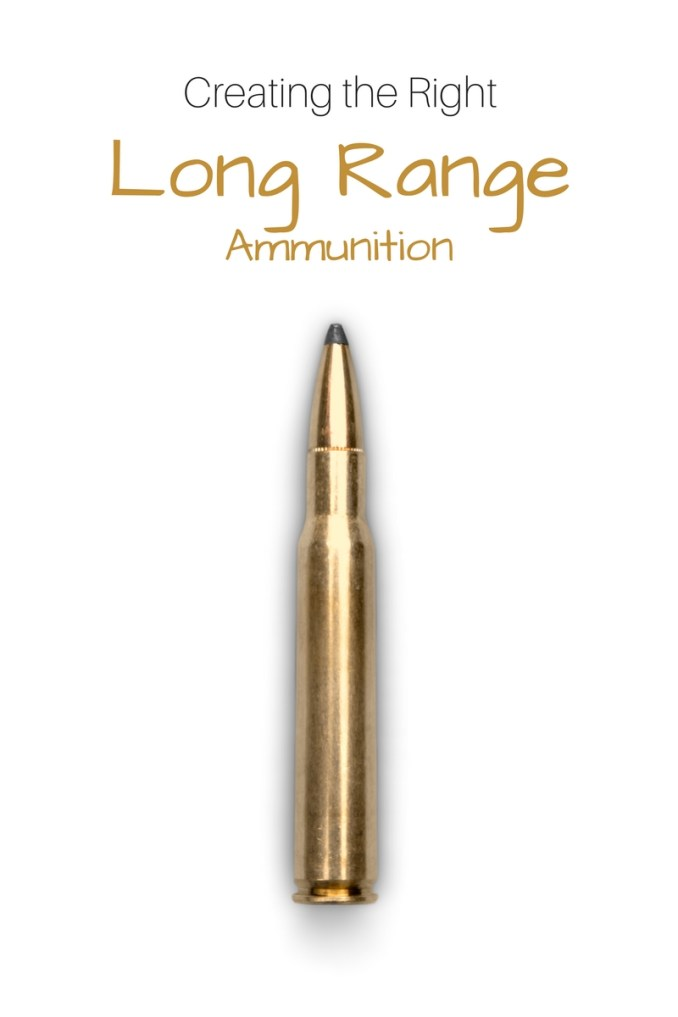 Creating the Right Long Range Ammunition