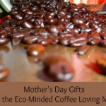 Mother&#8217;s Day Gifts for the Eco-Minded Coffee Loving Mom