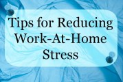 Tips for Reducing Work at Home Stress