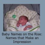 Baby Names on the Rise: Names that Make an Impression