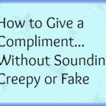 How to Give a Compliment Without Sounding Creepy or Fake