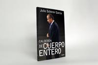 Calderón de cuerpo entero, nuevo libro de Julio Scherer.