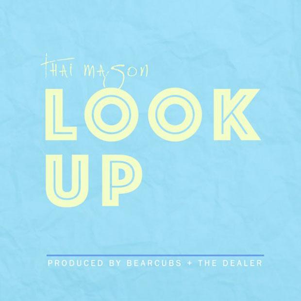 "Thai Mason - ""Look Up"" (Prod. by Bearcubs & The Dealer)"