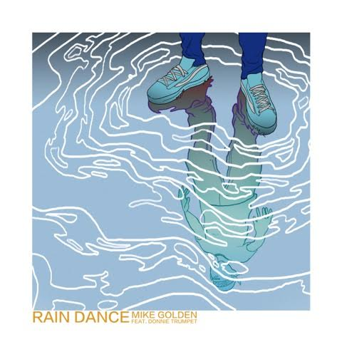 "Mike Golden feat. Donnie Trumpet - ""Rain Dance"" (Prod. by Scot Stewart)"