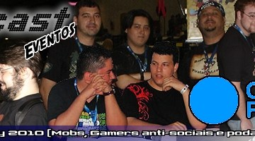 Lagcast Eventos 01 - Campus Party 2010 (Mobs, Gamers anti-sociais e podcaster bebado)