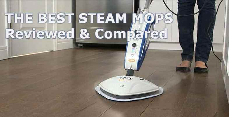 Best Steam Mop & Steam Cleaner – We Review 10 of the best models