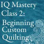 Intelliquilter Mastery Class 2: Beginning Custom Quilting