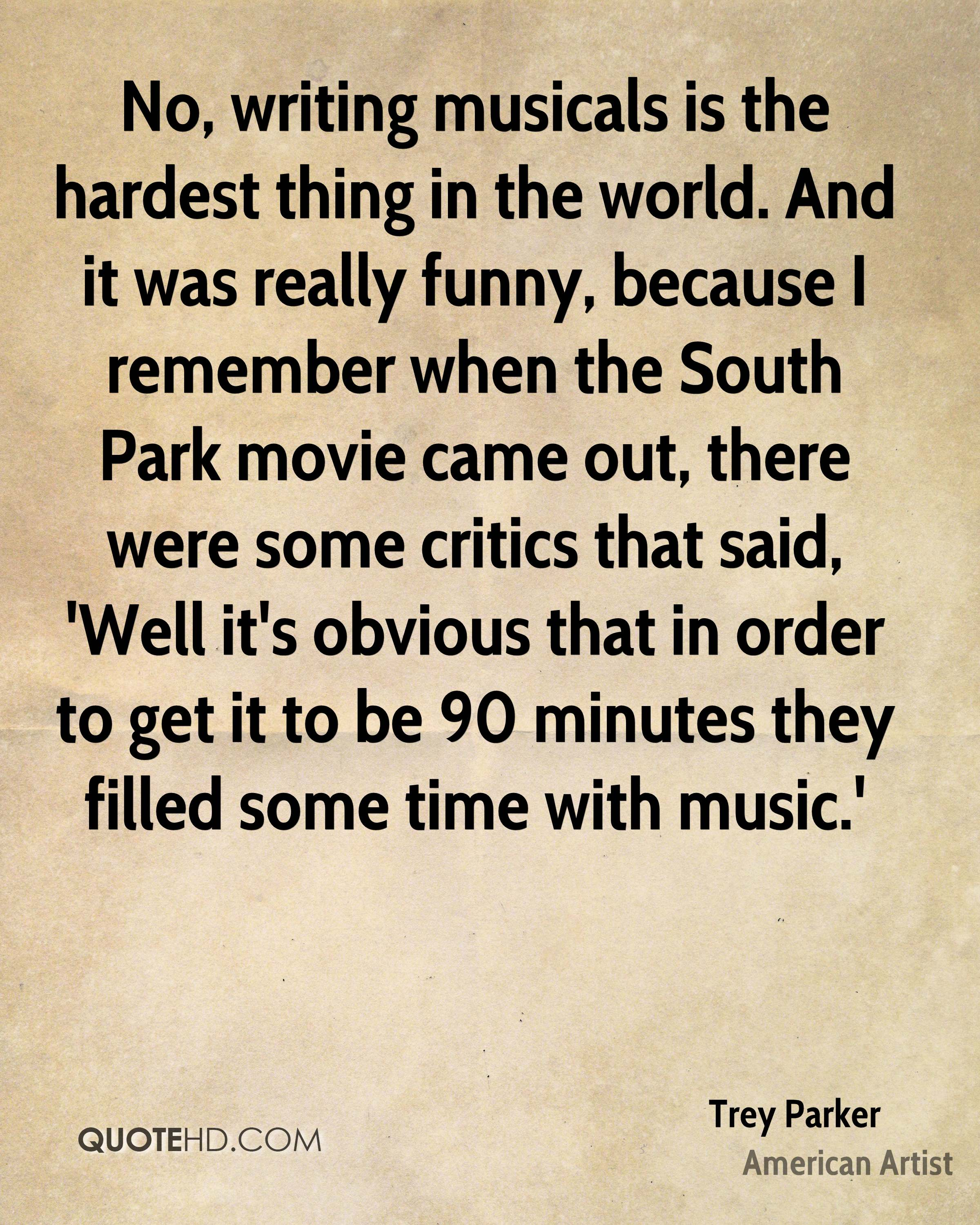 Deluxe It Was Really Trey Parker Music Quotes Quotehd Ny Music Quotes Writing Musicals Is Hardest Thing Sayings Ny Music Quotes inspiration Funny Music Quotes