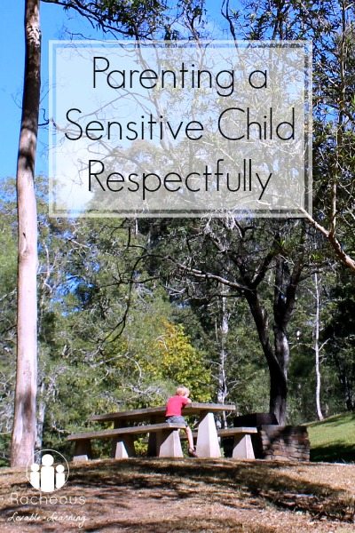 Parenting a Sensitive Child Respectfully  Racheous - Lovable Learning