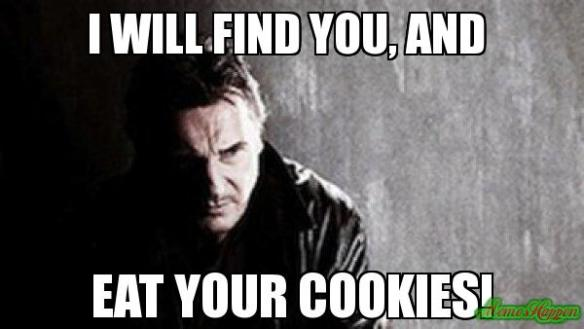 I-WILL-FIND-YOU-AND--EAT-YOUR-COOKIES-meme-3522