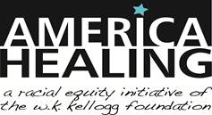 America Healing W.K. Kellogg Foundation to Promote Racial Healing