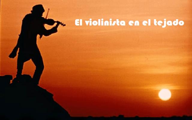 El violinista en el tejado (y III)