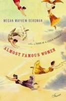 ALMOST FAMOUS WOMEN - MEGAN MAYHEW BERGMAN