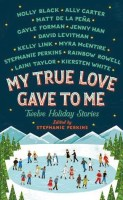 My True Love Gave To Me - Stephanie Perkins, Ed.