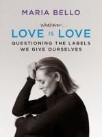 Whatever... Love Is Love - Maria Bello