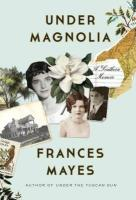 Under Magnolia - Frances Mayes