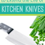 4 Ways To Extend The Life Of Kitchen Knives