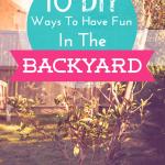 10 DIY Ways To Have Fun In The Backyard
