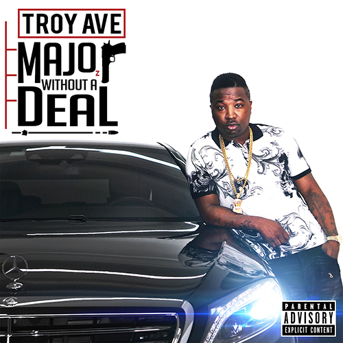 Troy Ave – Major Without A Deal