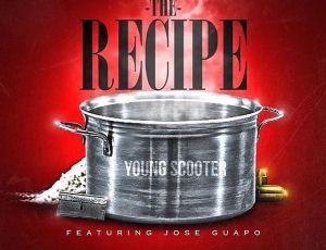 Young Scooter ft Jose Guapo (The Recipe)
