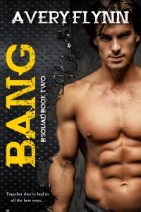 Bang by Avery Flynn…Exclusive Chapter Reveal Stop