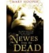 Book Review: Newes from the Dead by Mary Hooper (the true story of the resurrection of Anne Green)