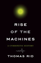 rise of the machines by thomas rid
