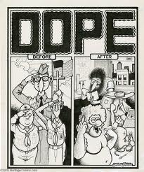 The Freak Brothers, by Gilbert Shelton. While these boys were not improved by dope, It would be a shame to put the artist in prison for any length of time.