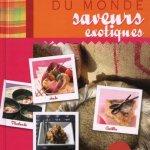 Le meilleur des recettes du monde Saveurs Exotiques France Loisirs