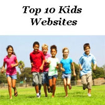 Top 10 Kids Websites    Get List of Worlds Best Kids Special Sites for Entertainment