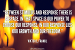 quote-Viktor-E.-Frankl-between-stimulus-and-response-there-is-a-63917