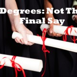 degrees are not the final say