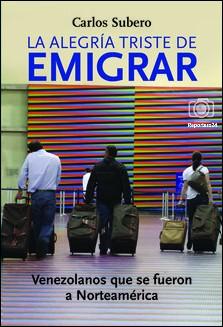 Carlos Subero: La Alegría Triste de Emigrar