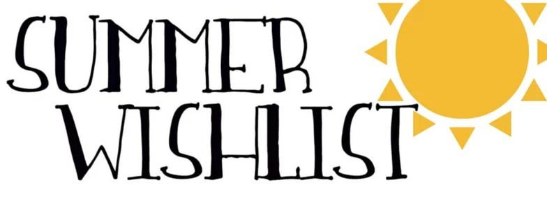 Summer Wishlist!
