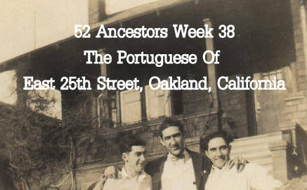 52 Ancestors Week 38:  The Portuguese of East 25th Street, Oakland