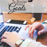 When It's Okay To Change Your Goals
