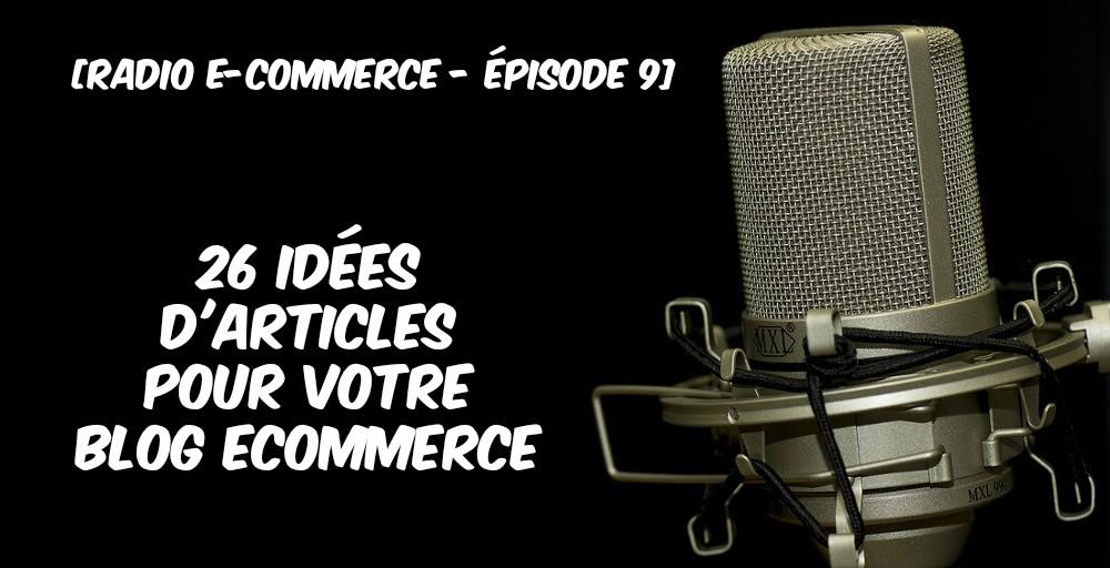 radio ecommerce épisode 9 - idées